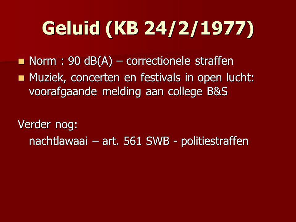 Geluid (KB 24/2/1977) Norm : 90 dB(A) – correctionele straffen