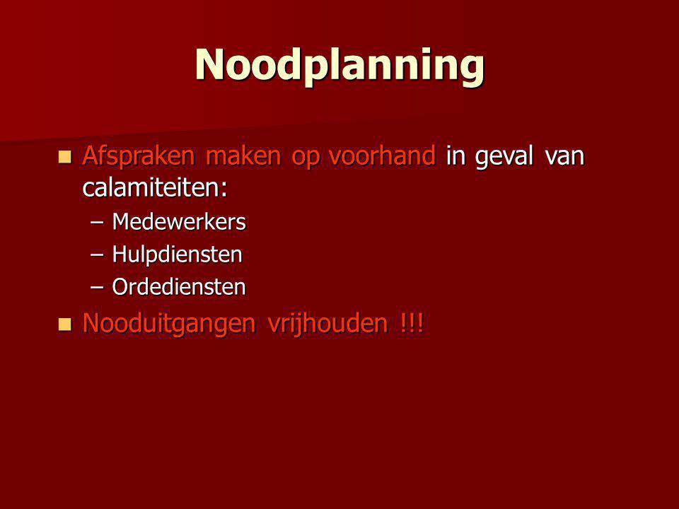 Noodplanning Afspraken maken op voorhand in geval van calamiteiten:
