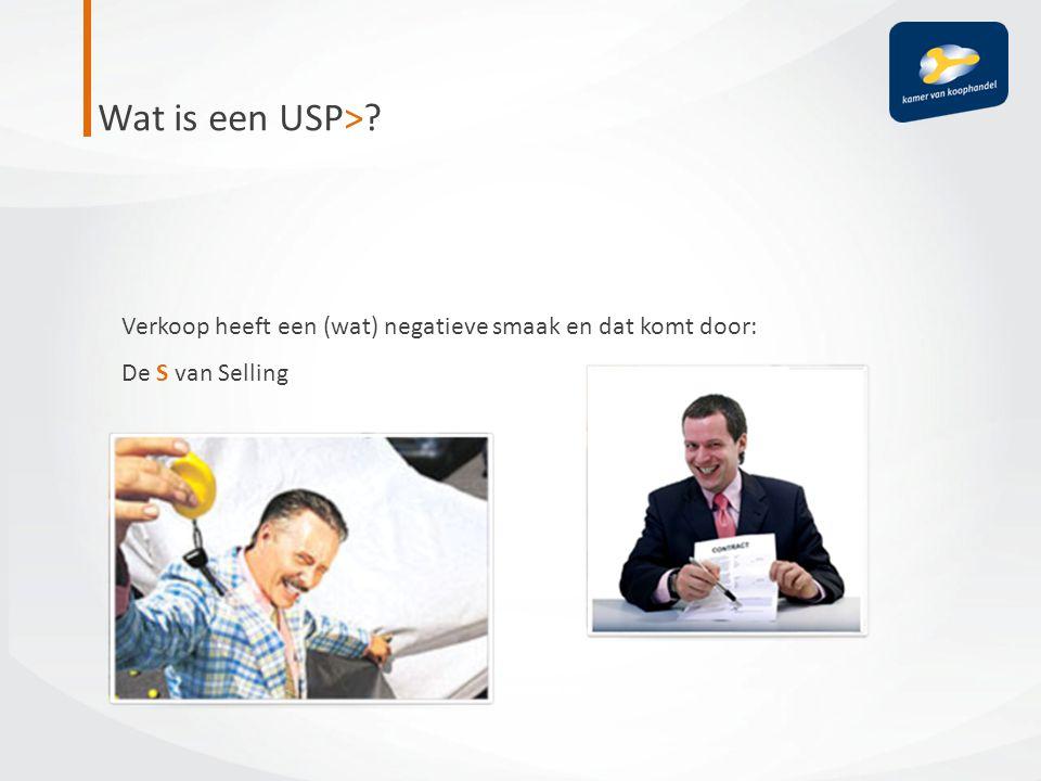 Wat is een USP> Verkoop heeft een (wat) negatieve smaak en dat komt door: De S van Selling