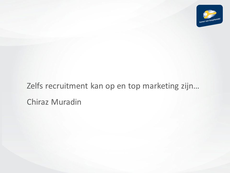 Zelfs recruitment kan op en top marketing zijn… Chiraz Muradin