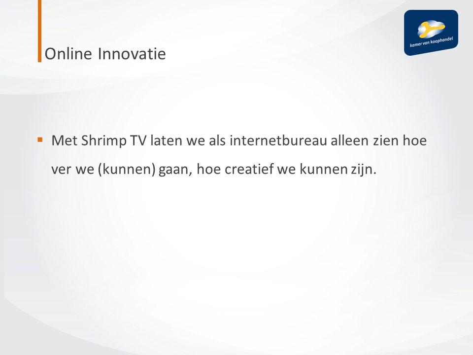 Online Innovatie Met Shrimp TV laten we als internetbureau alleen zien hoe ver we (kunnen) gaan, hoe creatief we kunnen zijn.