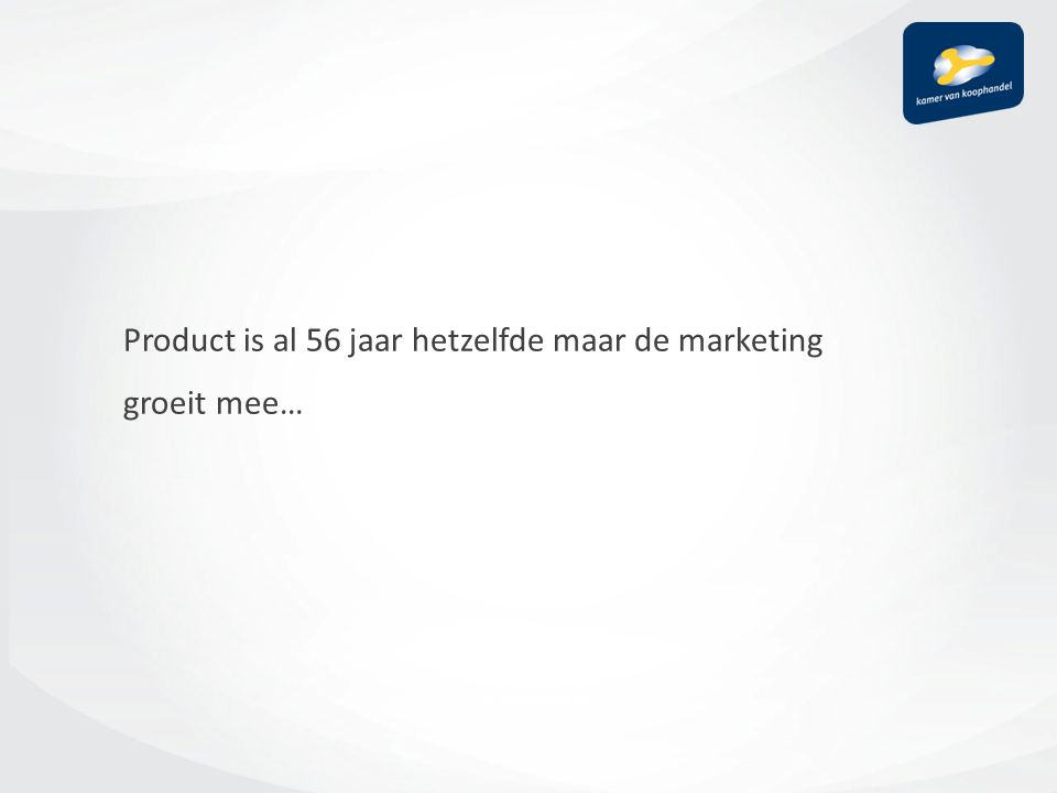 Product is al 56 jaar hetzelfde maar de marketing groeit mee…