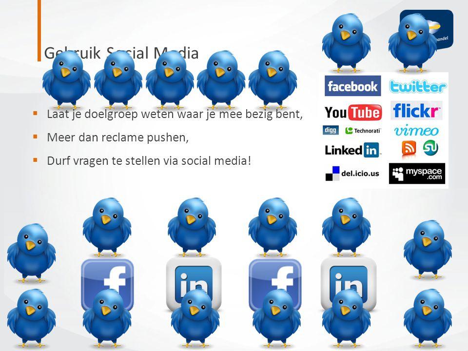 Gebruik Social Media Laat je doelgroep weten waar je mee bezig bent,
