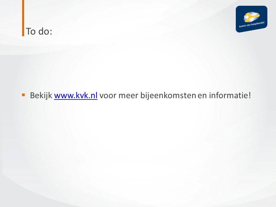 To do: Bekijk www.kvk.nl voor meer bijeenkomsten en informatie!