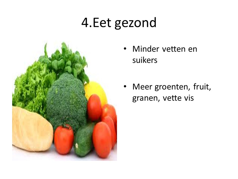 4.Eet gezond Minder vetten en suikers