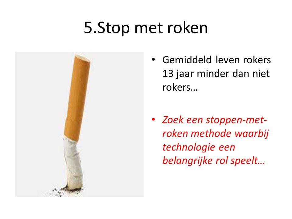 5.Stop met roken Gemiddeld leven rokers 13 jaar minder dan niet rokers…