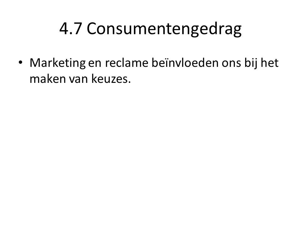 4.7 Consumentengedrag Marketing en reclame beïnvloeden ons bij het maken van keuzes.