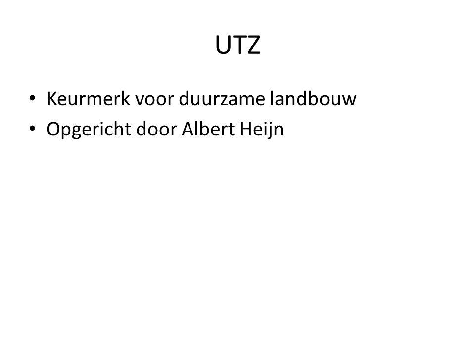 UTZ Keurmerk voor duurzame landbouw Opgericht door Albert Heijn