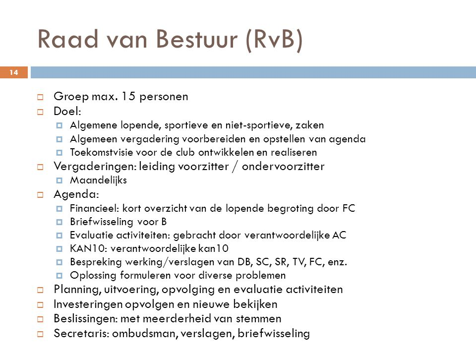 Raad van Bestuur (RvB) Groep max. 15 personen Doel: