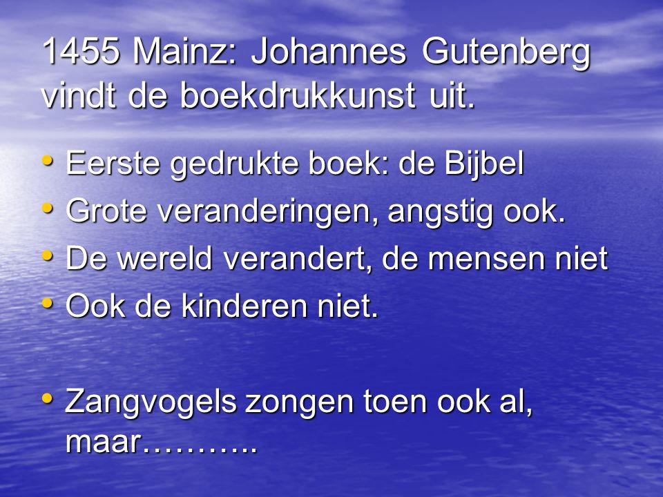 1455 Mainz: Johannes Gutenberg vindt de boekdrukkunst uit.