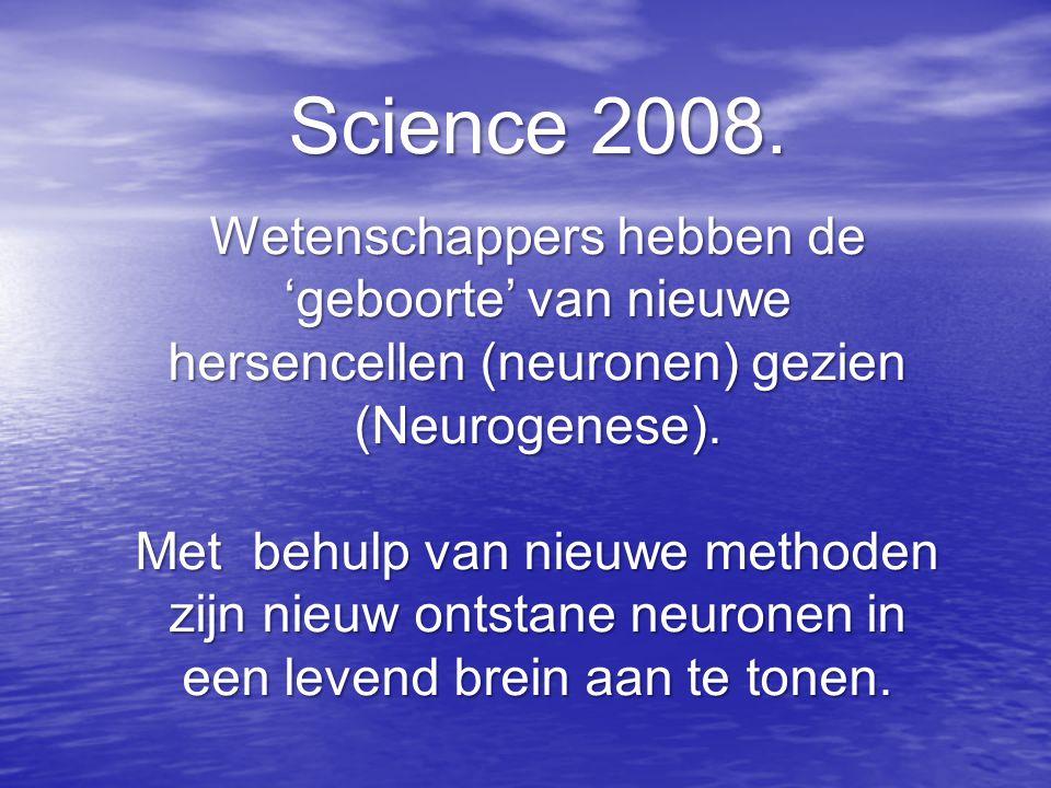 Science 2008. Wetenschappers hebben de 'geboorte' van nieuwe hersencellen (neuronen) gezien (Neurogenese).