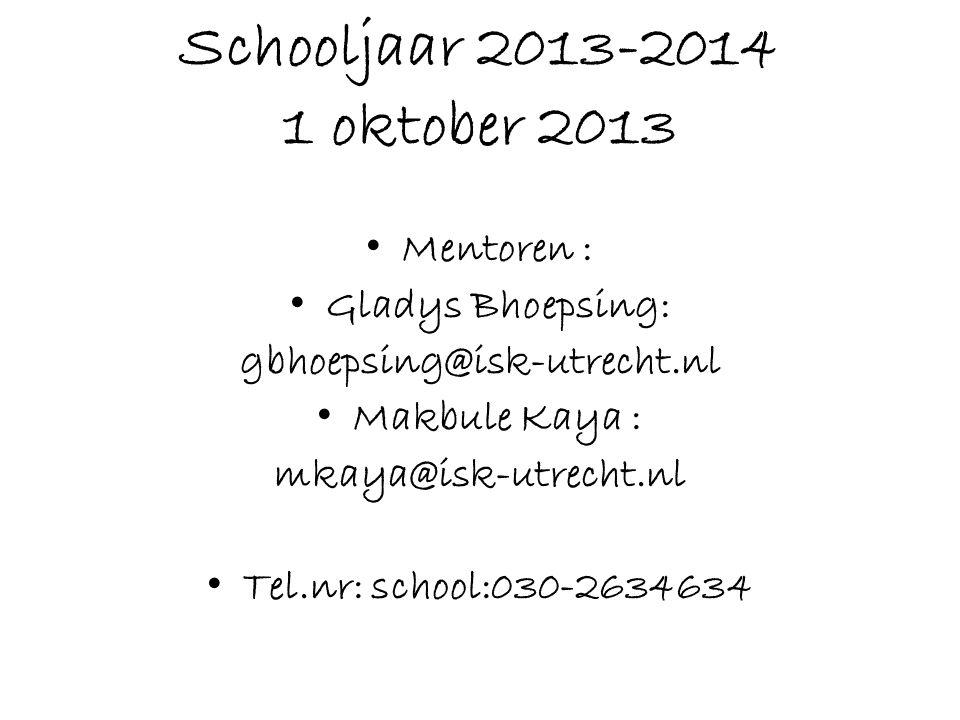 Schooljaar 2013-2014 1 oktober 2013 Mentoren : Gladys Bhoepsing: