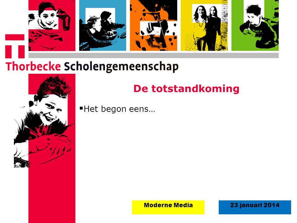 De totstandkoming Het begon eens… Moderne Media 23 januari 2014