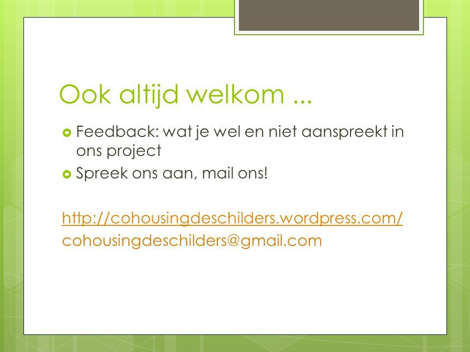 Ook altijd welkom ... Feedback: wat je wel en niet aanspreekt in ons project. Spreek ons aan, mail ons!