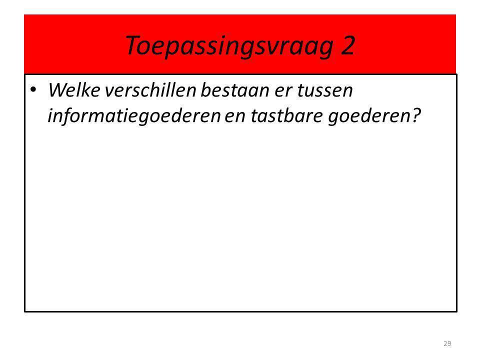 Toepassingsvraag 2 Welke verschillen bestaan er tussen informatiegoederen en tastbare goederen