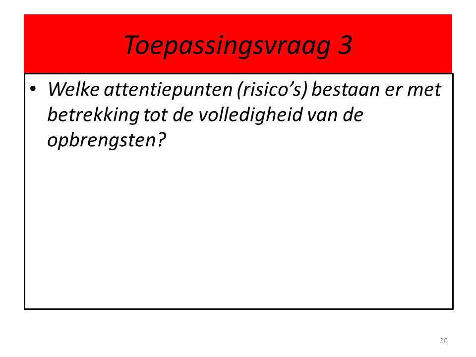 Toepassingsvraag 3 Welke attentiepunten (risico's) bestaan er met betrekking tot de volledigheid van de opbrengsten