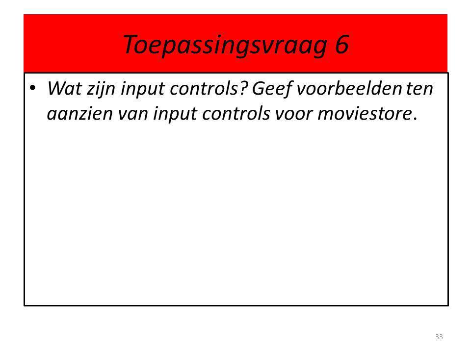 Toepassingsvraag 6 Wat zijn input controls.
