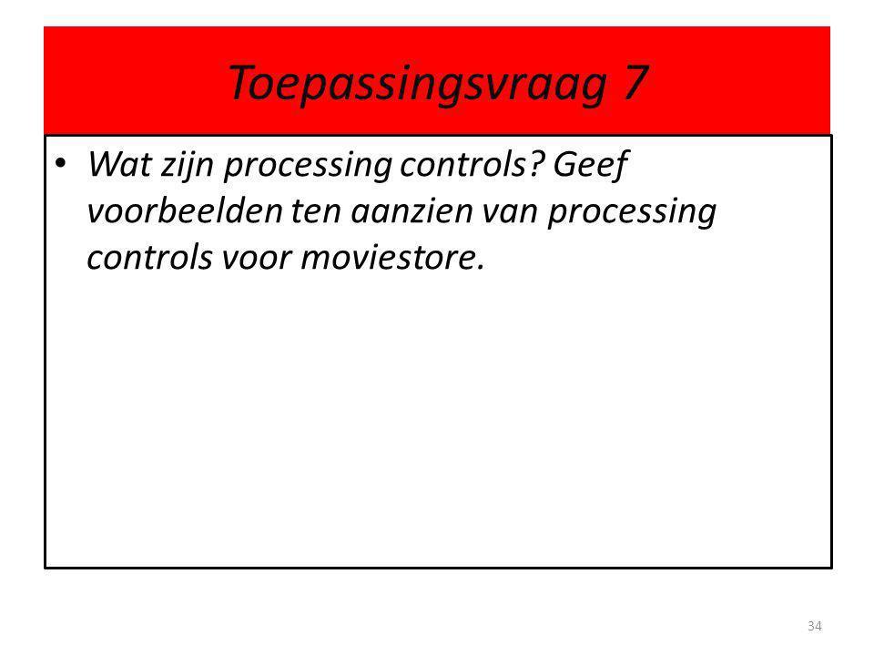 Toepassingsvraag 7 Wat zijn processing controls.