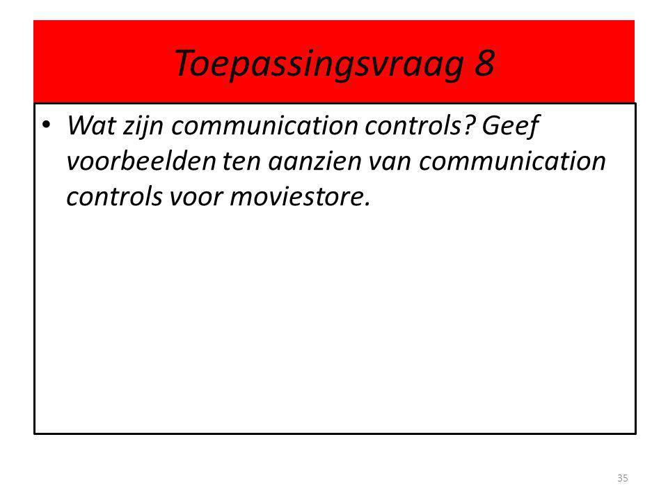 Toepassingsvraag 8 Wat zijn communication controls.