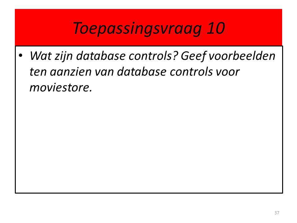 Toepassingsvraag 10 Wat zijn database controls.