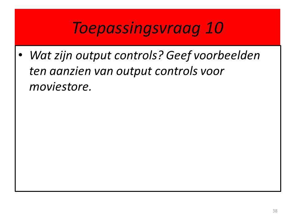 Toepassingsvraag 10 Wat zijn output controls.
