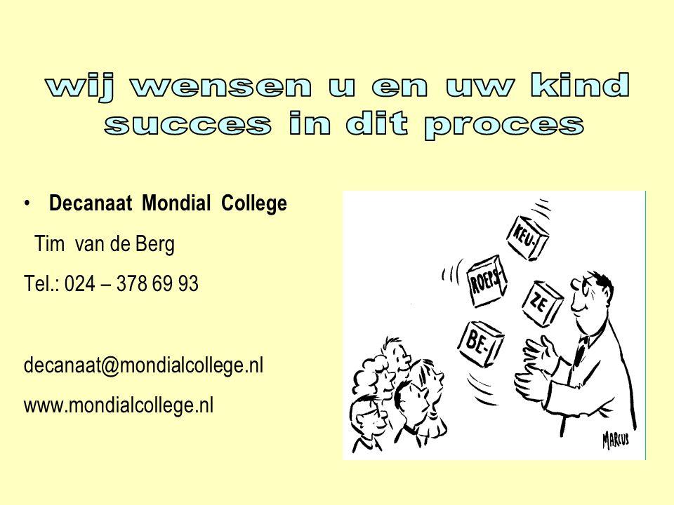 wij wensen u en uw kind succes in dit proces. Decanaat Mondial College. Tim van de Berg. Tel.: 024 – 378 69 93.