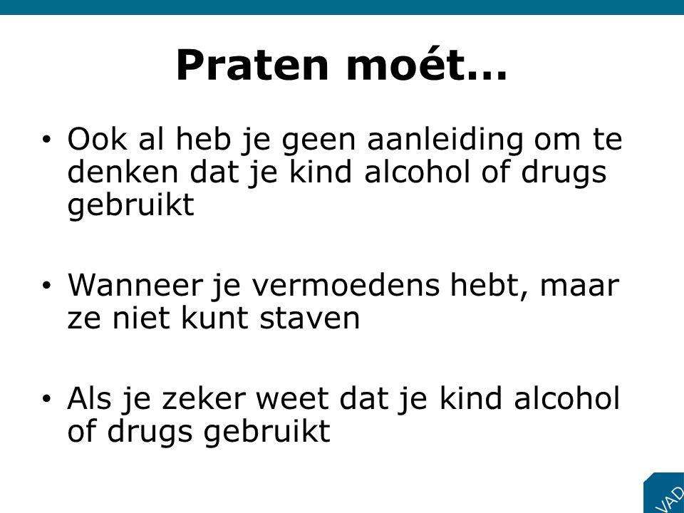 Praten moét… Ook al heb je geen aanleiding om te denken dat je kind alcohol of drugs gebruikt. Wanneer je vermoedens hebt, maar ze niet kunt staven.