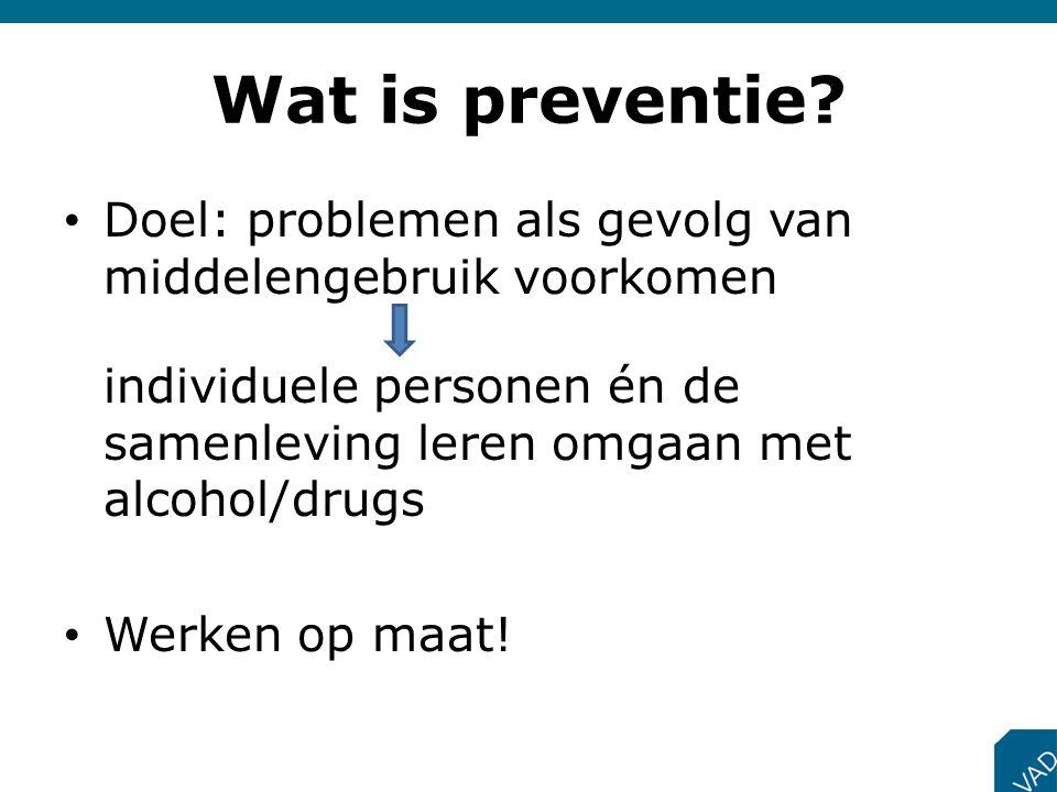 Wat is preventie Doel: problemen als gevolg van middelengebruik voorkomen. individuele personen én de samenleving leren omgaan met alcohol/drugs.