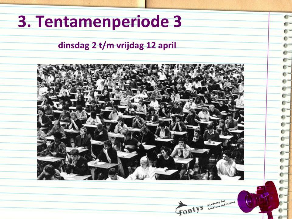 3. Tentamenperiode 3 dinsdag 2 t/m vrijdag 12 april