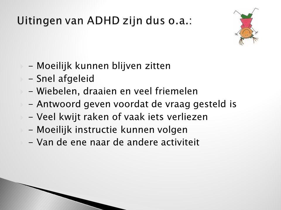 Uitingen van ADHD zijn dus o.a.: