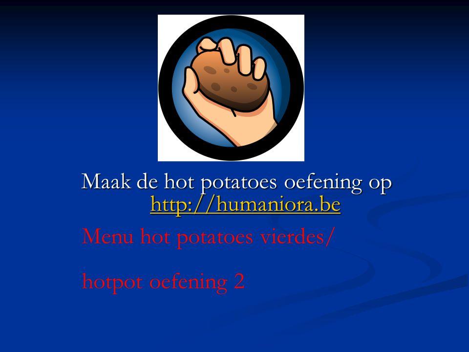 Maak de hot potatoes oefening op http://humaniora.be