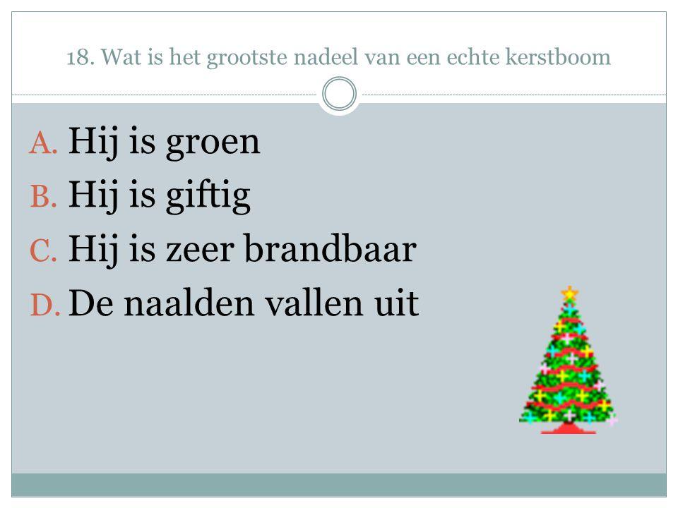 18. Wat is het grootste nadeel van een echte kerstboom