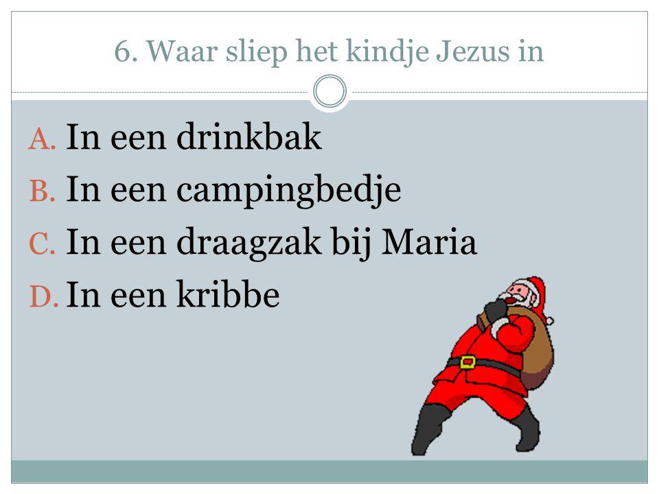 6. Waar sliep het kindje Jezus in