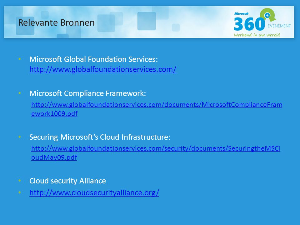 Relevante Bronnen Microsoft Global Foundation Services: http://www.globalfoundationservices.com/ Microsoft Compliance Framework: