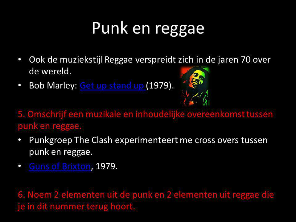 Punk en reggae Ook de muziekstijl Reggae verspreidt zich in de jaren 70 over de wereld. Bob Marley: Get up stand up (1979).