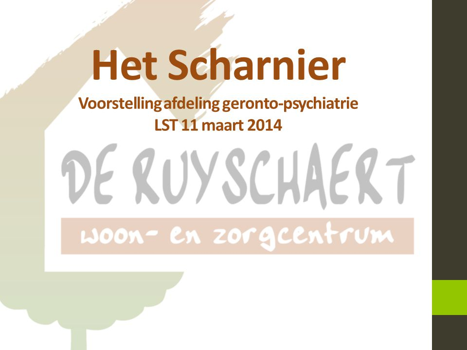 Het Scharnier Voorstelling afdeling geronto-psychiatrie LST 11 maart 2014