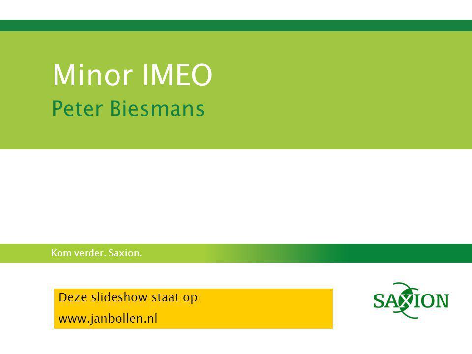 Minor IMEO Peter Biesmans Deze slideshow staat op: www.janbollen.nl