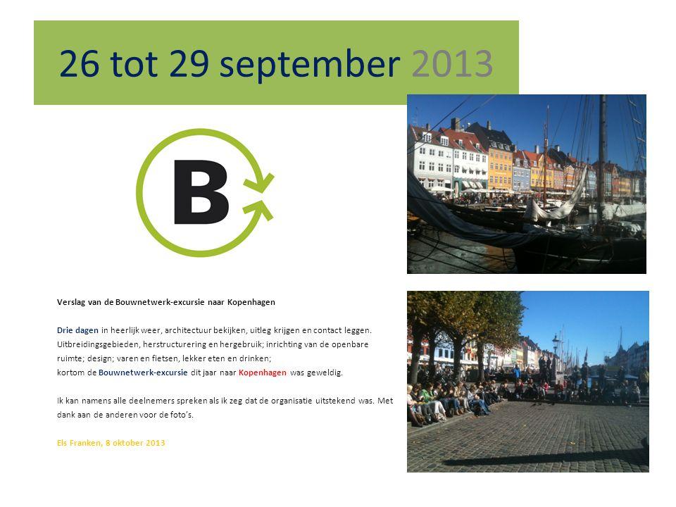 26 tot 29 september 2013 Verslag van de Bouwnetwerk-excursie naar Kopenhagen.