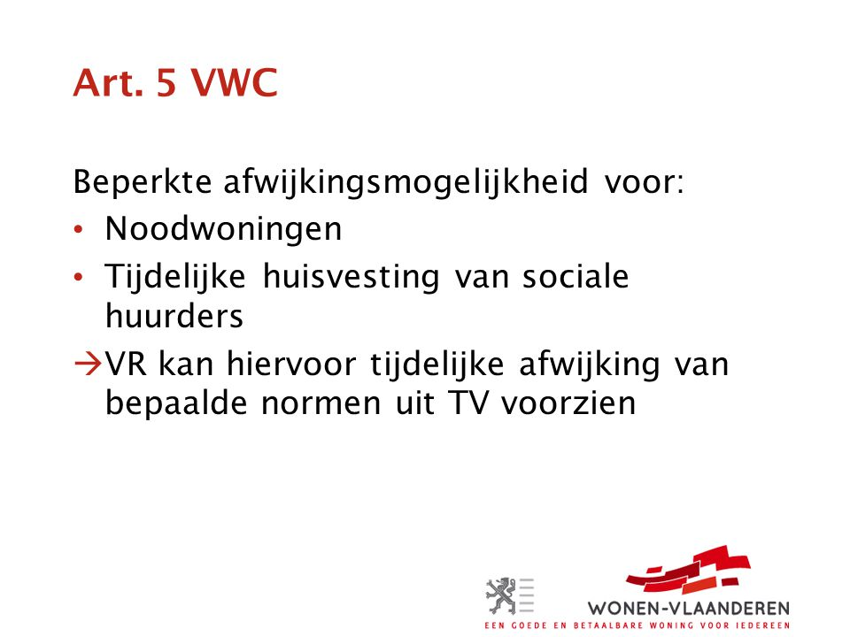 Art. 5 VWC Beperkte afwijkingsmogelijkheid voor: Noodwoningen