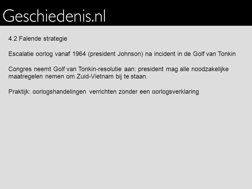 4.2 Falende strategie Escalatie oorlog vanaf 1964 (president Johnson) na incident in de Golf van Tonkin.
