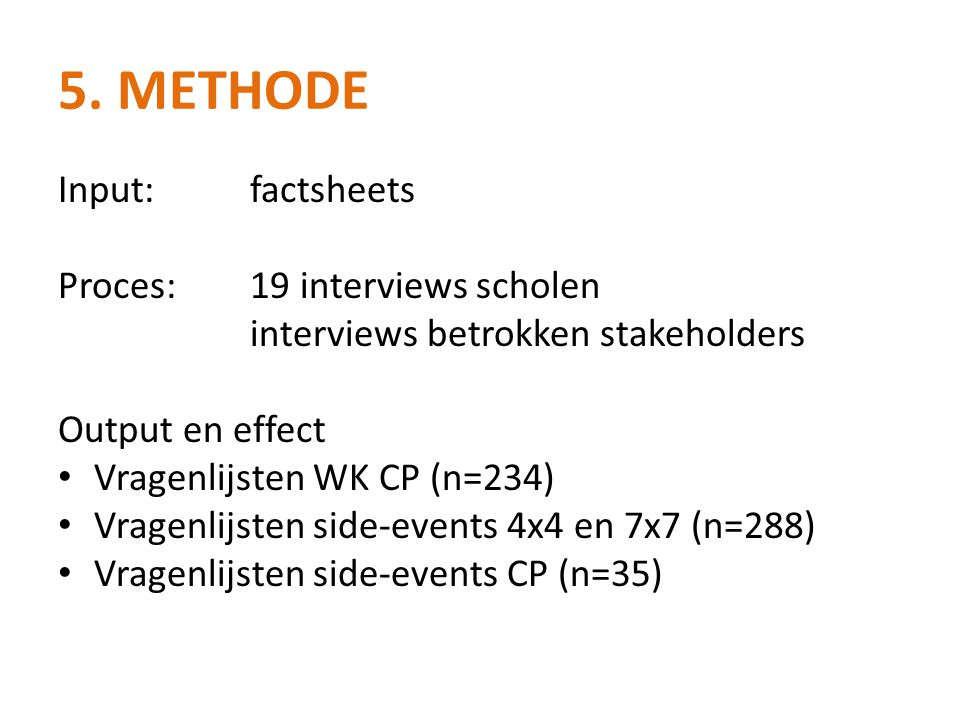 5. Methode Input: factsheets Proces: 19 interviews scholen