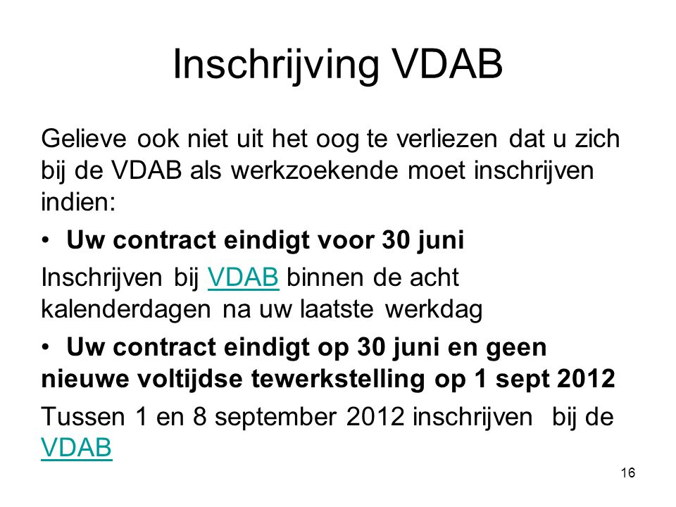 Inschrijving VDAB Gelieve ook niet uit het oog te verliezen dat u zich bij de VDAB als werkzoekende moet inschrijven indien: