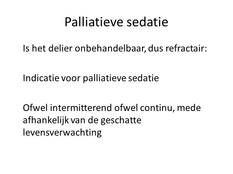 Palliatieve sedatie Is het delier onbehandelbaar, dus refractair:
