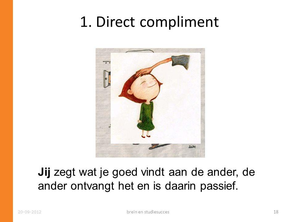 1. Direct compliment Jij zegt wat je goed vindt aan de ander, de