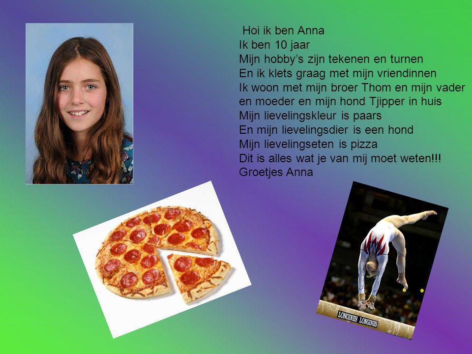 Hoi ik ben Anna Ik ben 10 jaar. Mijn hobby's zijn tekenen en turnen. En ik klets graag met mijn vriendinnen.