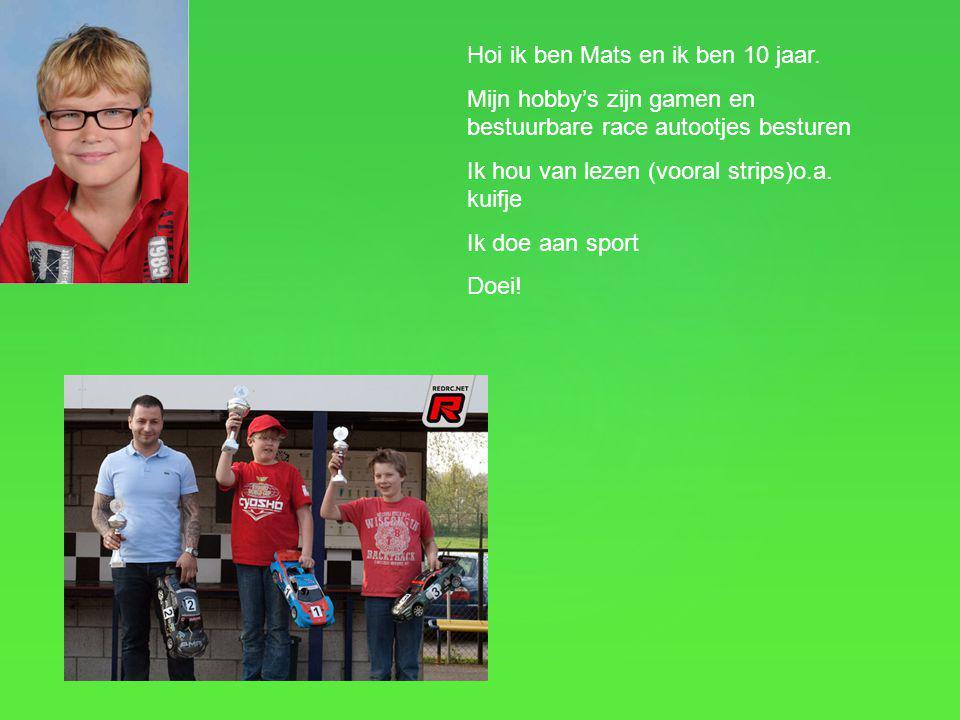 Hoi ik ben Mats en ik ben 10 jaar.