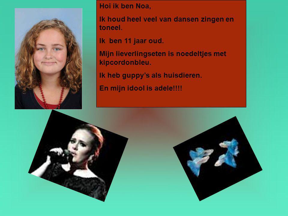 Hoi ik ben Noa, Ik houd heel veel van dansen zingen en toneel. Ik ben 11 jaar oud. Mijn lieverlingseten is noedeltjes met kipcordonbleu.