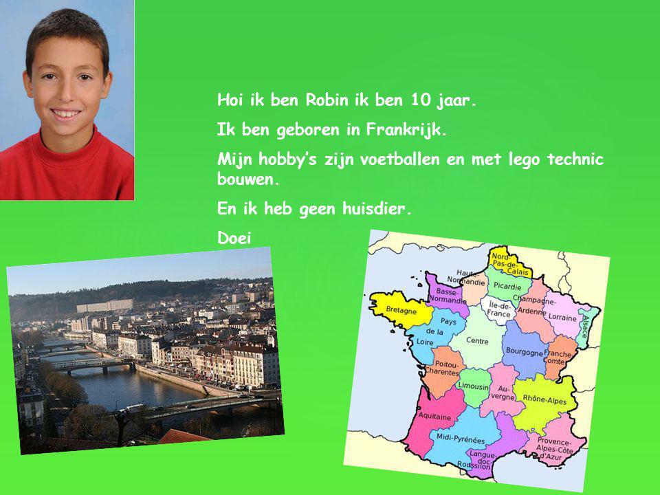 Hoi ik ben Robin ik ben 10 jaar.