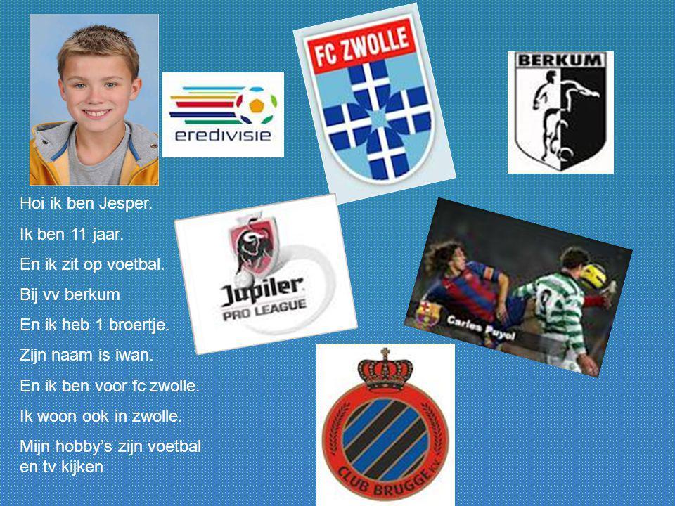 Hoi ik ben Jesper. Ik ben 11 jaar. En ik zit op voetbal. Bij vv berkum. En ik heb 1 broertje. Zijn naam is iwan.