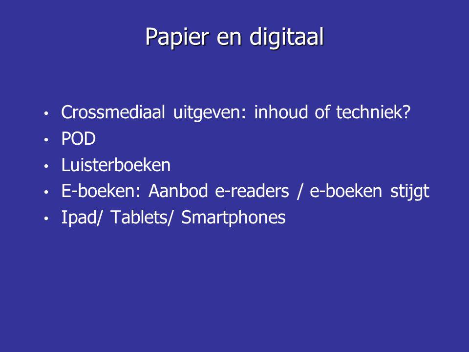 Papier en digitaal Crossmediaal uitgeven: inhoud of techniek POD